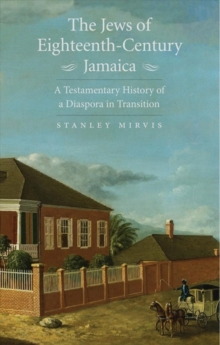 Image for The Jews of Eighteenth-Century Jamaica : A Testamentary History of a Diaspora in Transition