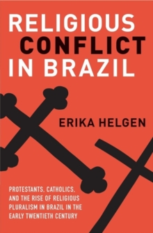 Image for Religious Conflict in Brazil : Protestants, Catholics, and the Rise of Religious Pluralism in the Early Twentieth Century