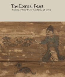 Image for The Eternal Feast : Banqueting in Chinese Art from the 10th to the 14th Century