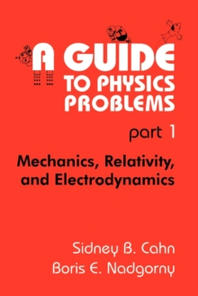 A Guide to Physics Problems, Part 1: Mechanics, Relativity, and Electrodynamics (The Language of Science)