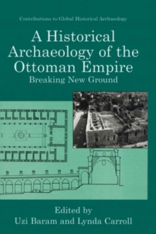 A Historical Archaeology of the Ottoman Empire: Breaking New Ground (Contributions To Global Historical Archaeology)