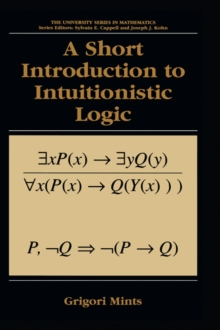 A Short Introduction to Intuitionistic Logic (University Series in Mathematics)