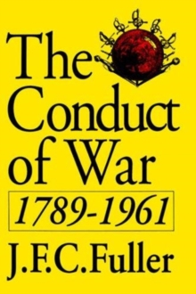 Image for The Conduct Of War, 1789-1961 : A Study Of The Impact Of The French, Industrial, And Russian Revolutions On War And Its Conduct