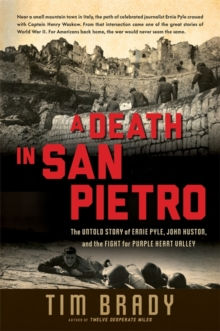 A Death in San Pietro: The Untold Story of Ernie Pyle, John Huston, and the Fight for Purple Heart Valley