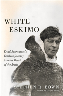 Image for White Eskimo  : Knud Rasmussen's fearless journey into the heart of the Arctic