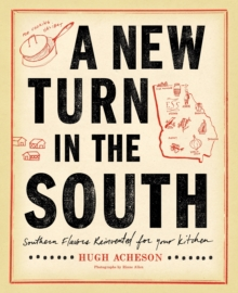 A New Turn in the South: Southern Flavors Reinvented for Your Kitchen: A Cookbook
