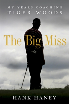 Image for The big miss  : my years coaching Tiger Woods