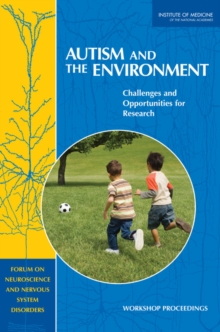 Autism and the environment: challenges and opportunities for research, workshop proceedings - Institute of Medicine