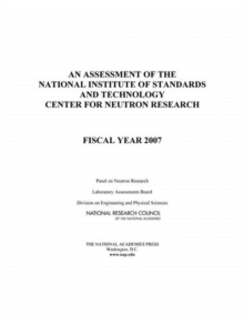 Image for An Assessment of the National Institute of Standards and Technology Center for Neutron Research: fiscal year 2007