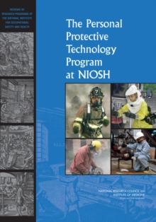 Image for The personal protective technology program at NIOSH: reviews of research programs of the National Institute for Occupational Safety and Health