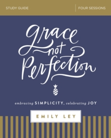 Image for Grace, not perfection  : embracing simplicity, celebrating joy: Study guide