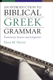 Image for An Introduction to Biblical Greek Grammar : Elementary Syntax and Linguistics