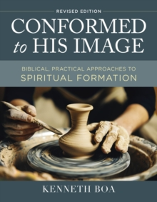 Image for Conformed to His Image, Revised Edition : Biblical, Practical Approaches to Spiritual Formation