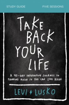 Image for Take Back Your Life Study Guide : A 40-Day Interactive Journey to Thinking Right So You Can Live Right