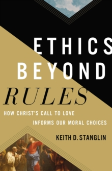 Image for Ethics beyond rules  : how Christ's call to love informs our moral choices