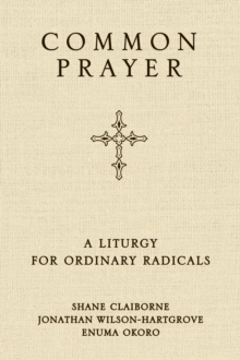 Image for Common Prayer : A Liturgy for Ordinary Radicals