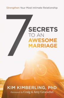 7 Secrets to an Awesome Marriage: Strengthen Your Most Intimate Relationship