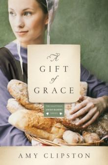 A Gift of Grace: A Novel (Kauffman Amish Bakery Series)