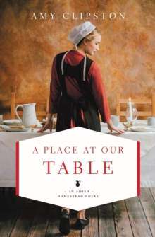 A Place at Our Table (An Amish Homestead Novel)