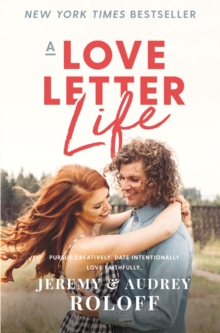 Image for A Love Letter Life : Pursue Creatively. Date Intentionally. Love Faithfully.