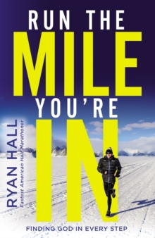 Image for Run the Mile You're In : Finding God in Every Step