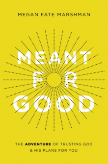 Image for Meant for Good : The Adventure of Trusting God and His Plans for You