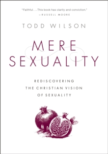 Image for Mere sexuality  : rediscovering the Christian vision of human sexuality