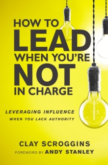 Image for How to lead when you're not in charge  : leveraging influence when you lack authority