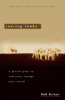 Image for Roaring Lambs : A Gentle Plan to Radically Change Your World