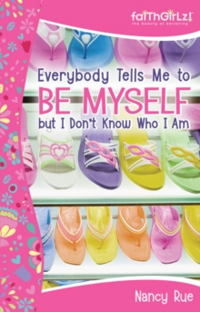 Image for Everybody Tells Me to be Myself But I Don't Know Who I am : Building Your Self-esteem