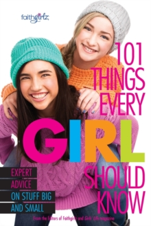 101 Things Every Girl Should Know: Expert Advice on Stuff Big and Small (Faithgirlz)