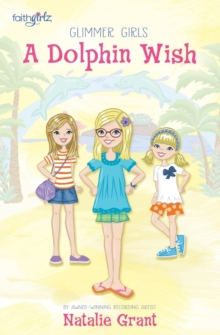 A Dolphin Wish (Faithgirlz / Glimmer Girls)