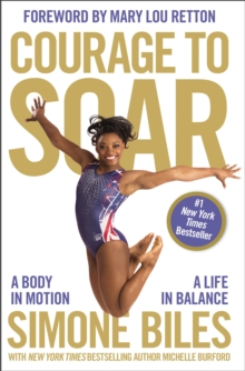 Courage to soar  : a body in motion, a life in balance - Biles, Simone