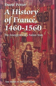 A History of France, 1460-1560: The Emergence of a Nation-State (New Studies in Medieval History)