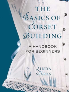 Image for The basics of corset building  : a handbook for beginners