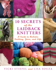 10 Secrets of the LaidBack Knitters: A Guide to Holistic Knitting, Yarn, and Life (Knit & Crochet)