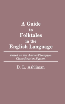 A Guide to Folktales in the English Language: Based on the Aarne-Thompson Classification System (Bibliographies and Indexes in World Literature)