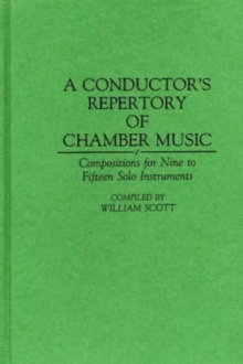 A Conductor's Repertory of Chamber Music: Compositions for Nine to Fifteen Solo Instruments (Music Reference Collection)