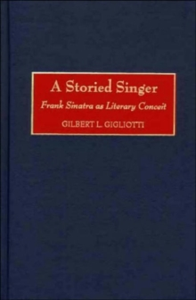 A Storied Singer: Frank Sinatra as Literary Conceit (Contributions to the Study of Popular Culture)