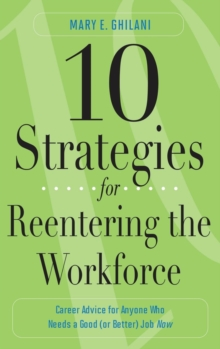 10 Strategies for Reentering the Workforce: Career Advice for Anyone Who Needs a Good (or Better) Job Now