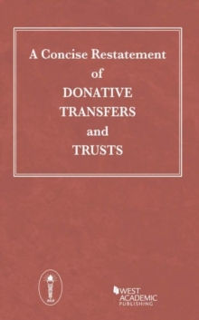 A Concise Restatement of Donative Transfers and Trusts.