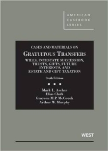 Image for Cases and Materials on Gratuitous Transfers, Wills, Intestate Succession, Trusts, Gifts, Future Interests, and Estate and Gift Taxation