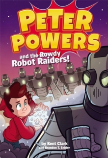 Image for Peter Powers and the rowdy robot raiders
