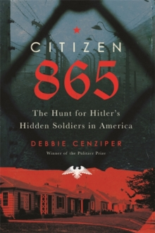 Image for Citizen 865  : the hunt for Hitler's hidden soldiers in America