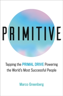 Image for Primitive  : tapping the primal drive powering the world's most successful people