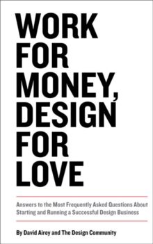 Image for Work for money, design for love  : answers to the most frequently asked questions about starting and running a successful design business