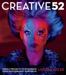 Image for Creative 52  : weekly projects to invigorate your photography portfolio