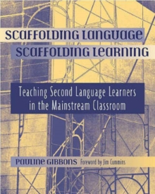 Image for Scaffolding Language, Scaffolding Learning : Teaching Second Language Learners in the Mainstream Classroom