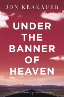 Image for Under the banner of heaven  : a story of violent faith