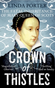 Image for Crown of thistles  : the fatal inheritance of Mary Queen of Scots